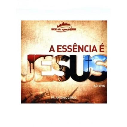 CD A ESSENCIA É JESUS AO VIVO - PR ANTONIO CIRILO